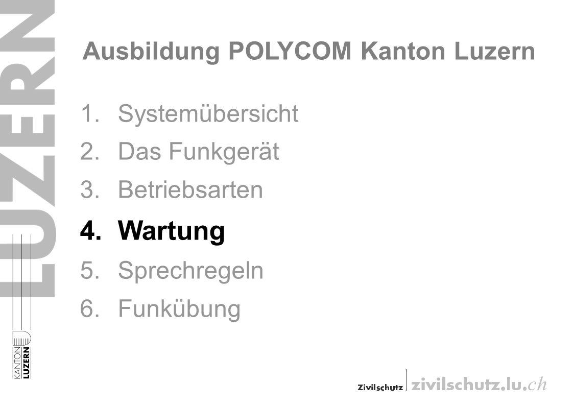 Ausbildung POLYCOM Kanton Luzern 1.Systemübersicht 2.Das Funkgerät 3.Betriebsarten 4.Wartung 5.Sprechregeln 6.Funkübung