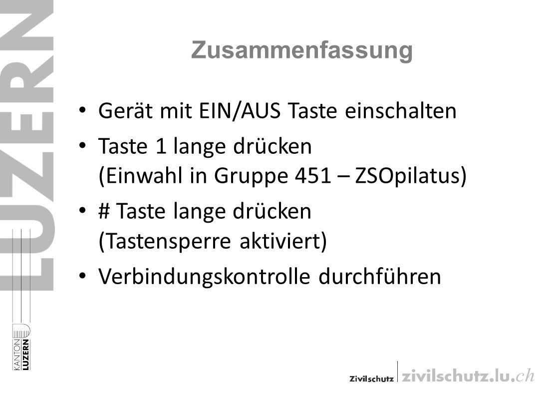 Zusammenfassung Gerät mit EIN/AUS Taste einschalten Taste 1 lange drücken (Einwahl in Gruppe 451 – ZSOpilatus) # Taste lange drücken (Tastensperre akt