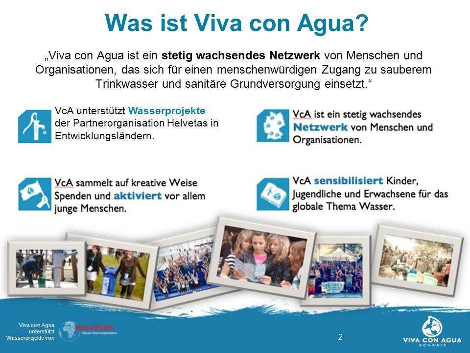 """2 Was ist Viva con Agua? """"Viva con Agua ist ein stetig wachsendes Netzwerk von Menschen und Organisationen, das sich für einen menschenwürdigen Zugang"""