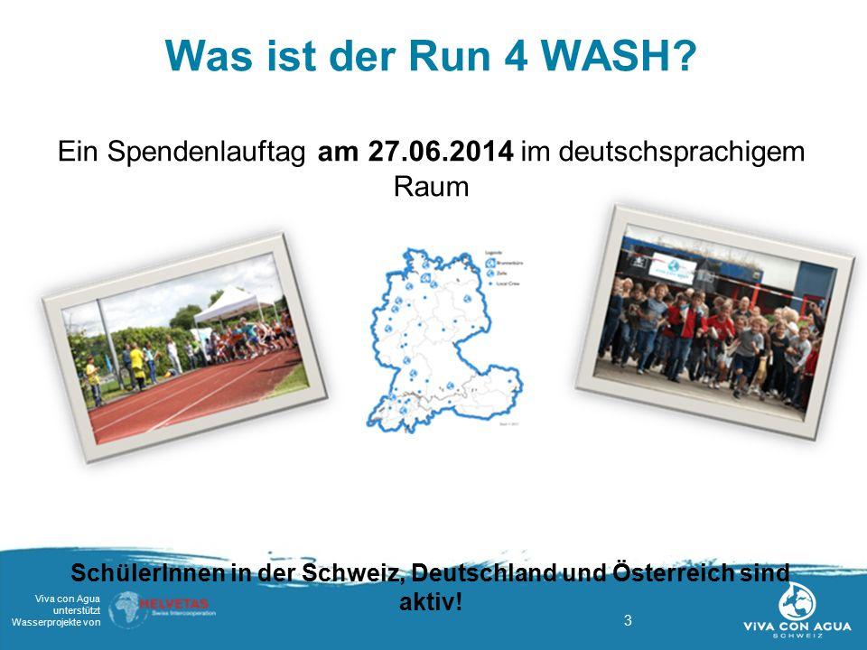 3 Viva con Agua unterstützt Wasserprojekte von Was ist der Run 4 WASH? Ein Spendenlauftag am 27.06.2014 im deutschsprachigem Raum SchülerInnen in der