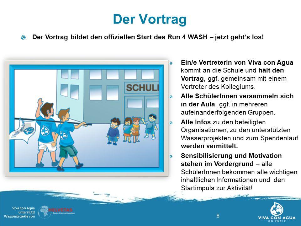 8 Viva con Agua unterstützt Wasserprojekte von Der Vortrag Ein/e VertreterIn von Viva con Agua kommt an die Schule und hält den Vortrag, ggf.