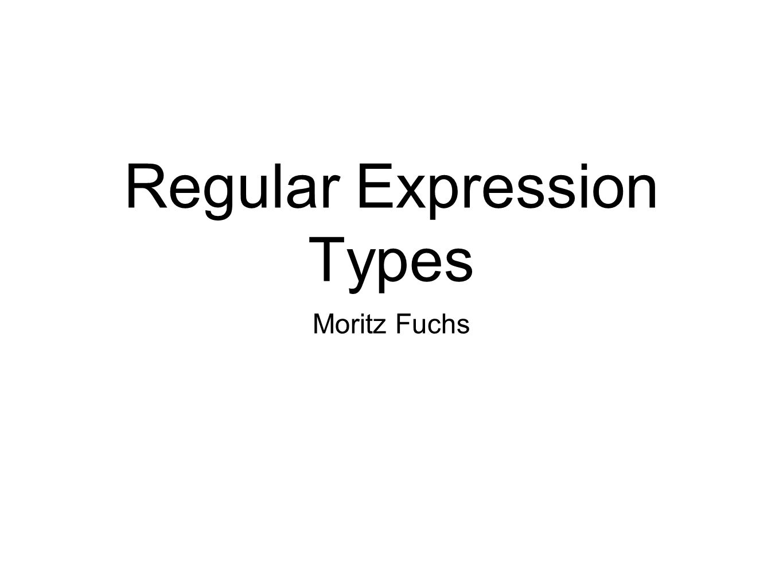 Agenda Wiederholung Reguläre Ausdrücke Regular Expression Types Beispiele