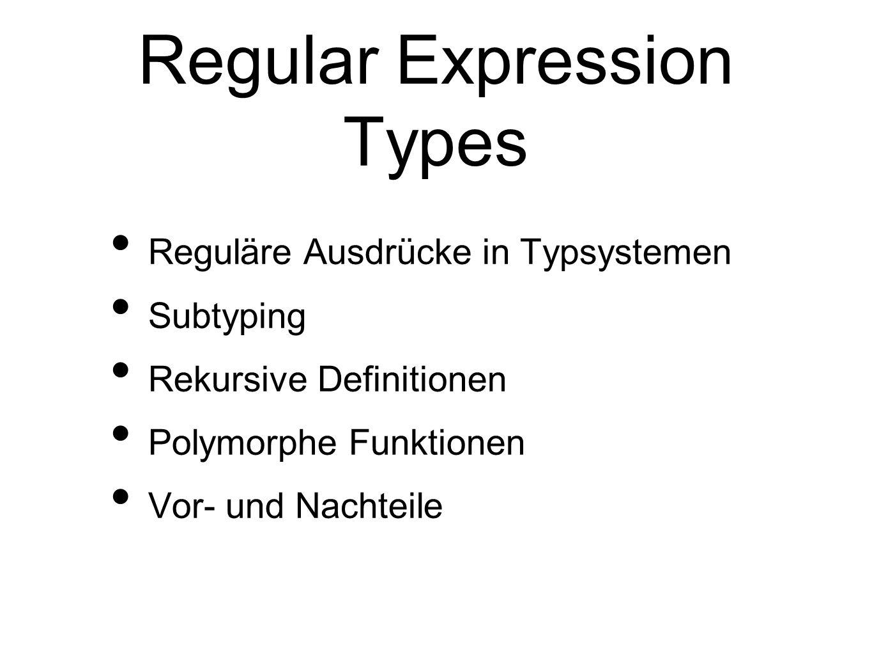 Reguläre Ausdrücke in Typsystemen Subtyping Rekursive Definitionen Polymorphe Funktionen Vor- und Nachteile