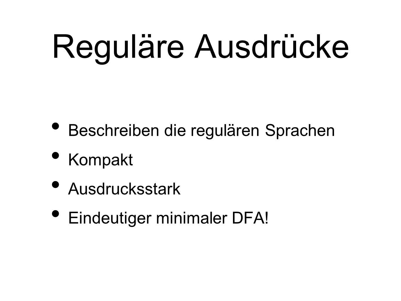 Beschreiben die regulären Sprachen Kompakt Ausdrucksstark Eindeutiger minimaler DFA!