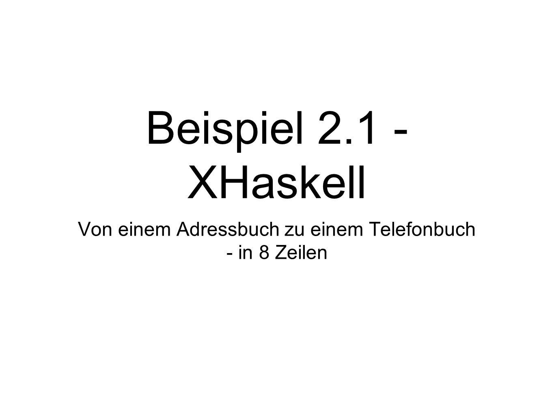 Beispiel 2.1 - XHaskell Von einem Adressbuch zu einem Telefonbuch - in 8 Zeilen