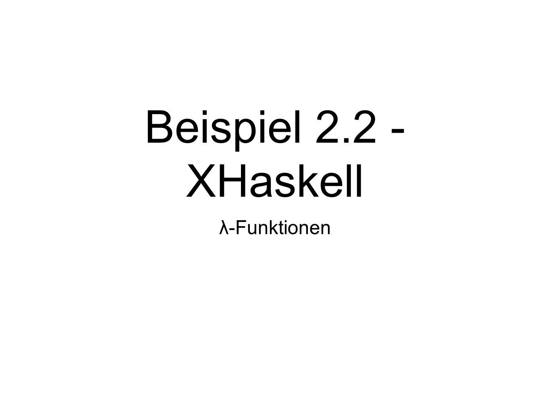 Beispiel 2.2 - XHaskell λ-Funktionen