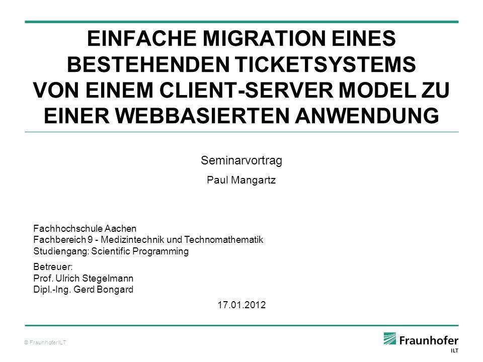 © Fraunhofer ILT Ausgangssituation ILTORA: Basiert auf einer typischen Client-Server Architektur Entwickelt mit Oracle Forms 6 Wird vom Hersteller nicht mehr unterstützt Kann nicht mehr zuverlässig genutzt werden Lösung: Migration in eine kompatible Entwicklungsumgebung ODER: Seite 12 von 24 Neuprogrammierung als Webanwendung