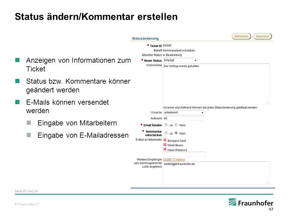 © Fraunhofer ILT Status ändern/Kommentar erstellen Anzeigen von Informationen zum Ticket Status bzw.