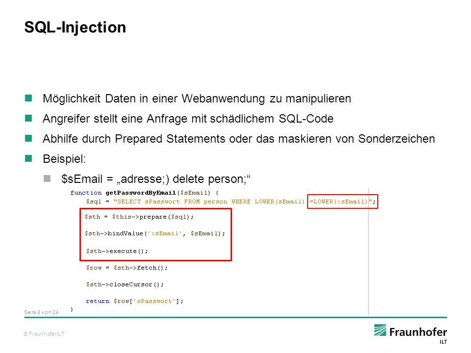 © Fraunhofer ILT Cross-Site Scripting Beschreibt die Möglichkeit Webanwendungen zu manipulieren Angreifer schleust Schadcode einer Skriptsprache ein Großes Risiko für Clients und Server Auswirkung hängt von den Benutzerrechten und der Skriptsprache ab Leicht zu unterbinden durch: Löschen oder umwandeln von HTML-Tags Beispiel: '<''<' Kompliziert, wenn nicht alle HTML-Tags verboten sind Seite 9 von 24