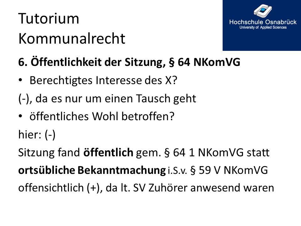Tutorium Kommunalrecht 6.Öffentlichkeit der Sitzung, § 64 NKomVG Berechtigtes Interesse des X.