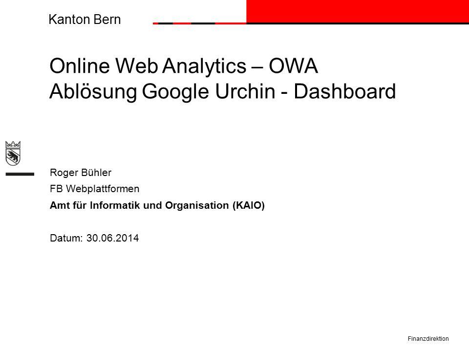 Kanton Bern Online Web Analytics – OWA Ablösung Google Urchin - Dashboard Roger Bühler FB Webplattformen Amt für Informatik und Organisation (KAIO) Datum: 30.06.2014 Finanzdirektion