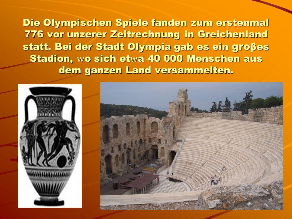 Die Olympischen Spiele fanden zum erstenmal 776 vor unzerer Zeitrechnung in Greichenland statt.