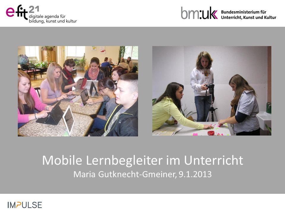 Mobile Lernbegleiter im Unterricht Maria Gutknecht-Gmeiner, 9.1.2013