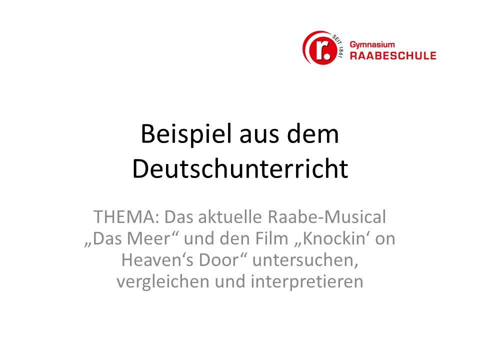 """Beispiel aus dem Deutschunterricht THEMA: Das aktuelle Raabe-Musical """"Das Meer und den Film """"Knockin' on Heaven's Door untersuchen, vergleichen und interpretieren"""