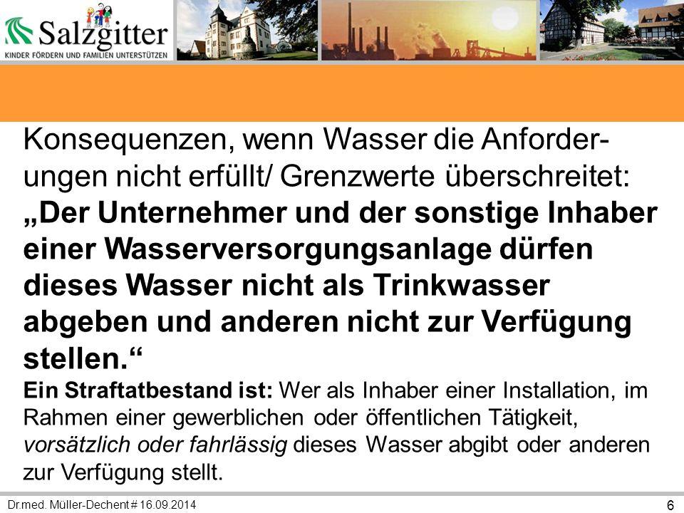 """Dr.med. Müller-Dechent # 16.09.2014 6 Konsequenzen, wenn Wasser die Anforder- ungen nicht erfüllt/ Grenzwerte überschreitet: """"Der Unternehmer und der"""