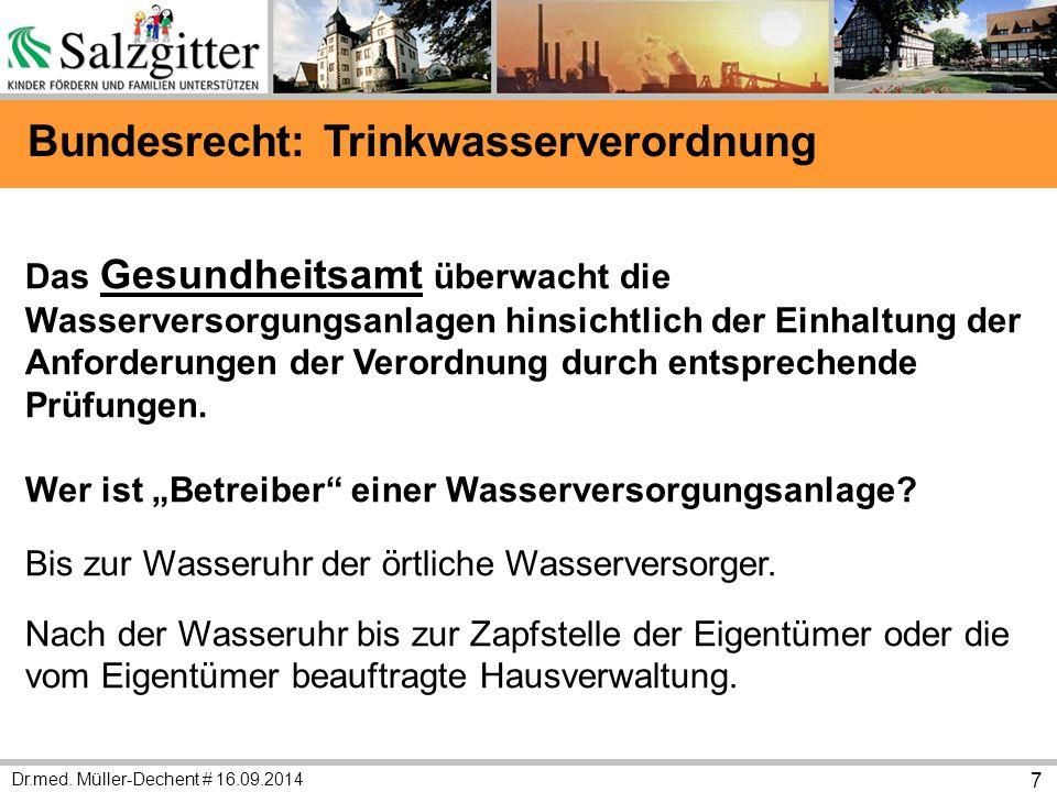 Dr.med. Müller-Dechent # 16.09.2014 7 Das Gesundheitsamt überwacht die Wasserversorgungsanlagen hinsichtlich der Einhaltung der Anforderungen der Vero