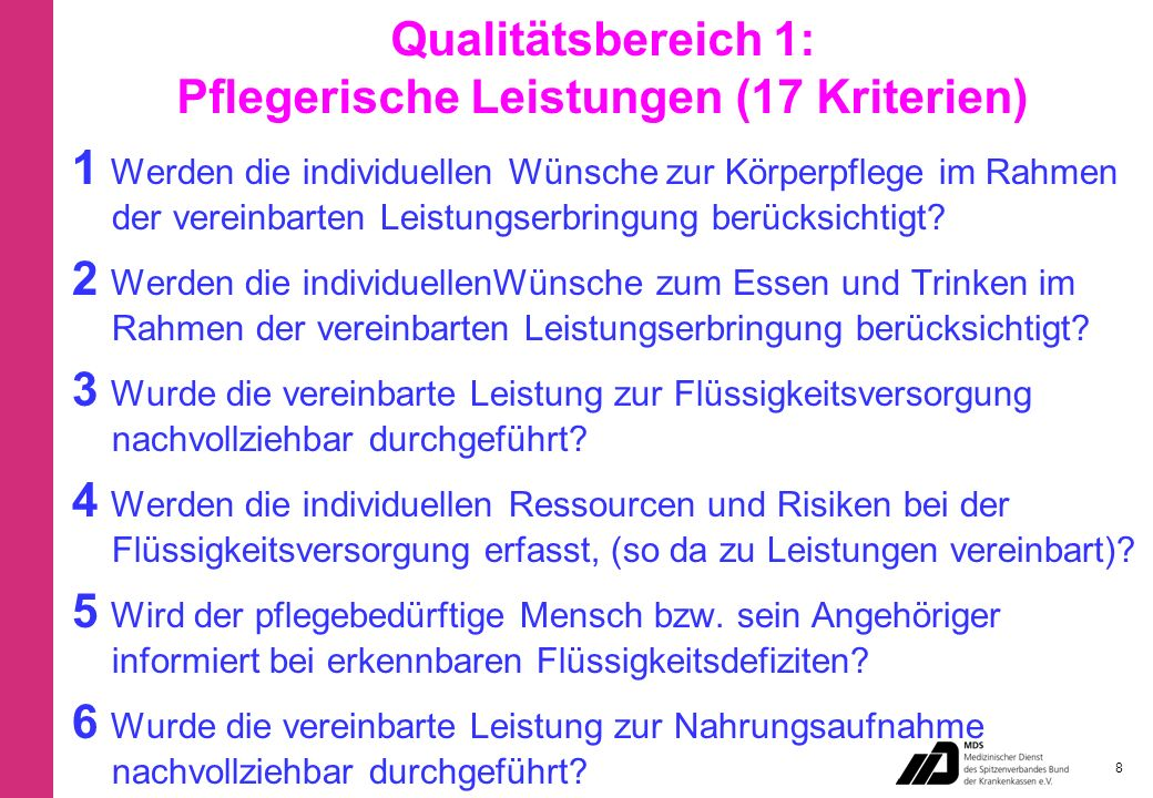 Qualitätsbereich 1: Pflegerische Leistungen (17 Kriterien) 1 Werden die individuellen Wünsche zur Körperpflege im Rahmen der vereinbarten Leistungserbringung berücksichtigt.
