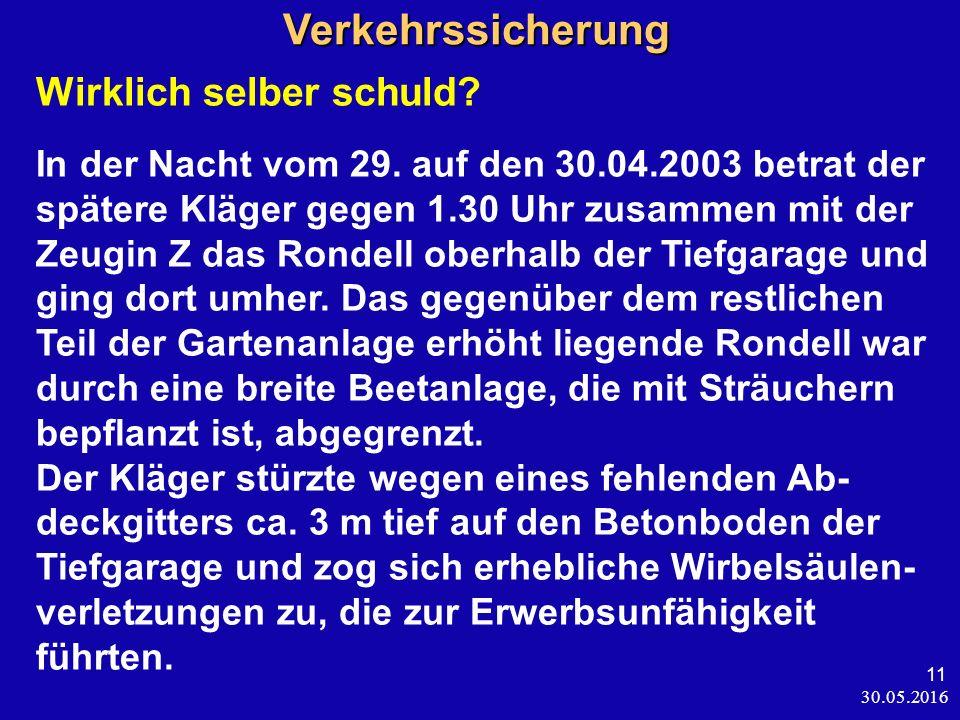 30.05.2016 11 Verkehrssicherung Verkehrssicherung Wirklich selber schuld? In der Nacht vom 29. auf den 30.04.2003 betrat der spätere Kläger gegen 1.30