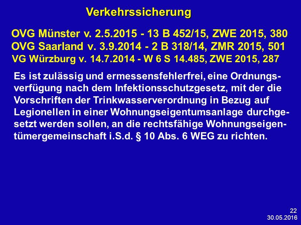 30.05.2016 22Verkehrssicherung OVG Münster v. 2.5.2015 - 13 B 452/15, ZWE 2015, 380 OVG Saarland v. 3.9.2014 - 2 B 318/14, ZMR 2015, 501 VG Würzburg v