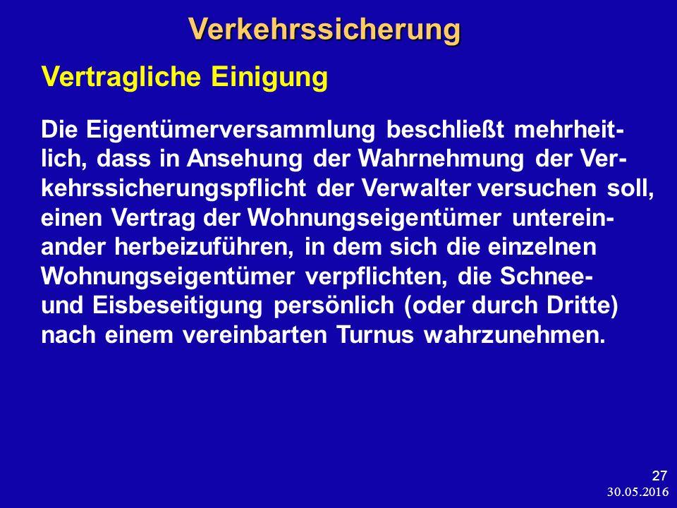 30.05.2016 27 Verkehrssicherung Verkehrssicherung Vertragliche Einigung Die Eigentümerversammlung beschließt mehrheit- lich, dass in Ansehung der Wahr