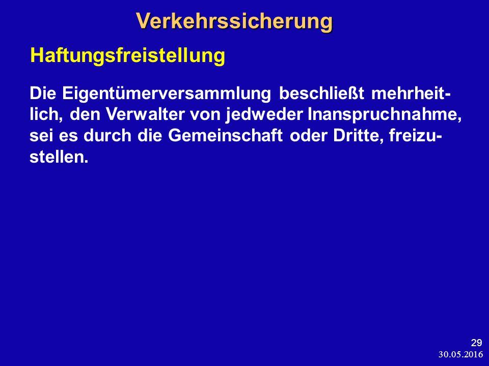 30.05.2016 29 Verkehrssicherung Verkehrssicherung Haftungsfreistellung Die Eigentümerversammlung beschließt mehrheit- lich, den Verwalter von jedweder