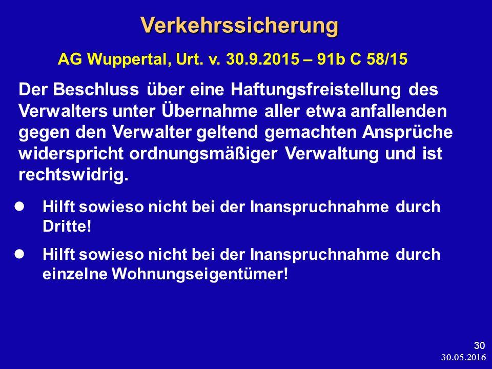 30.05.2016 30Verkehrssicherung AG Wuppertal, Urt. v. 30.9.2015 – 91b C 58/15 Der Beschluss über eine Haftungsfreistellung des Verwalters unter Übernah