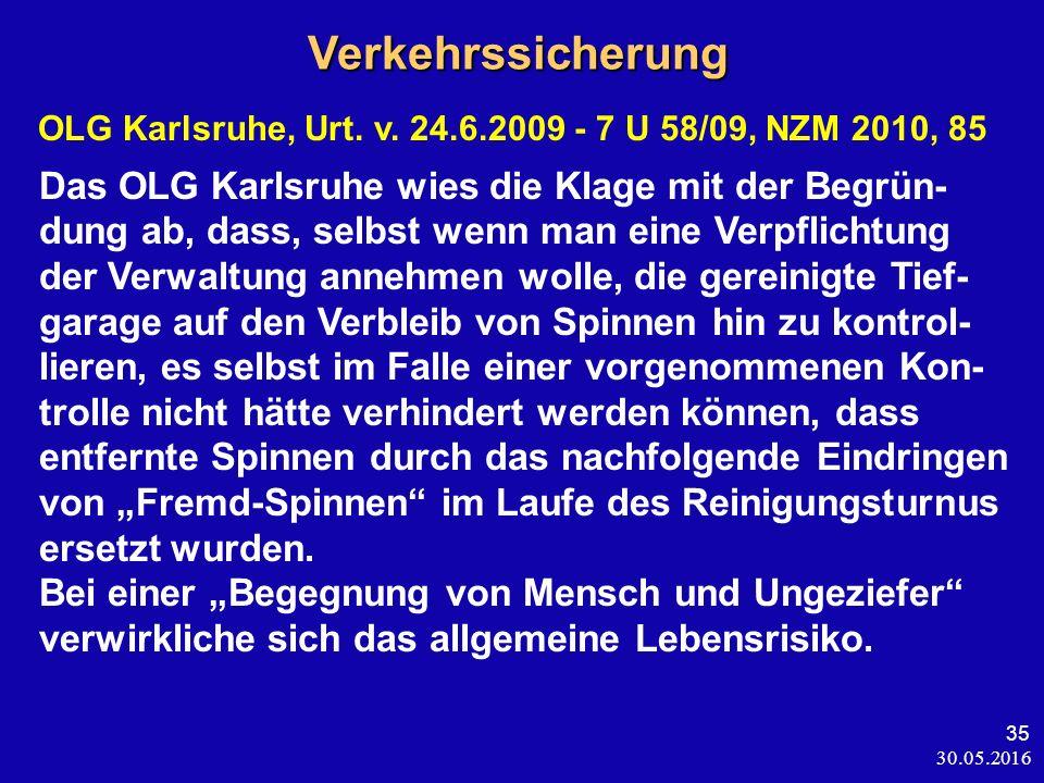 30.05.2016 35 Verkehrssicherung Verkehrssicherung OLG Karlsruhe, Urt. v. 24.6.2009 - 7 U 58/09, NZM 2010, 85 Das OLG Karlsruhe wies die Klage mit der