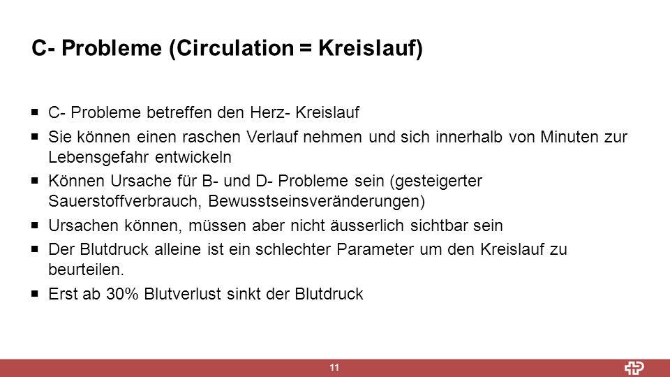 C- Probleme (Circulation = Kreislauf) 11  C- Probleme betreffen den Herz- Kreislauf  Sie können einen raschen Verlauf nehmen und sich innerhalb von