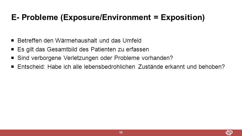 E- Probleme (Exposure/Environment = Exposition) 19  Betreffen den Wärmehaushalt und das Umfeld  Es gilt das Gesamtbild des Patienten zu erfassen  Sind verborgene Verletzungen oder Probleme vorhanden.