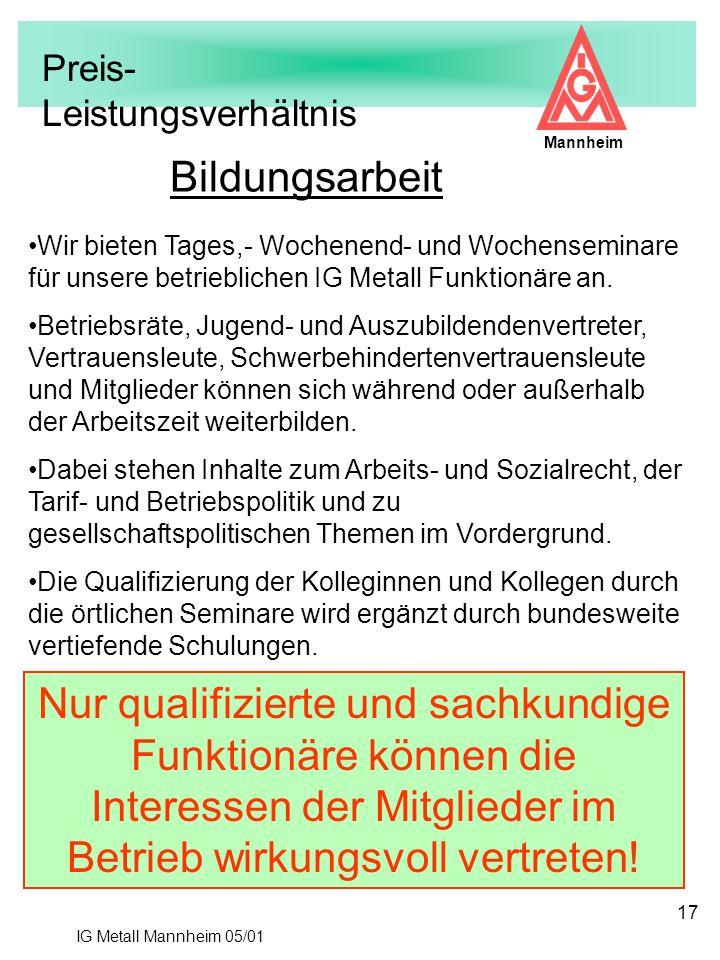 IG Metall Mannheim 05/01 Mannheim 17 Bildungsarbeit Wir bieten Tages,- Wochenend- und Wochenseminare für unsere betrieblichen IG Metall Funktionäre an
