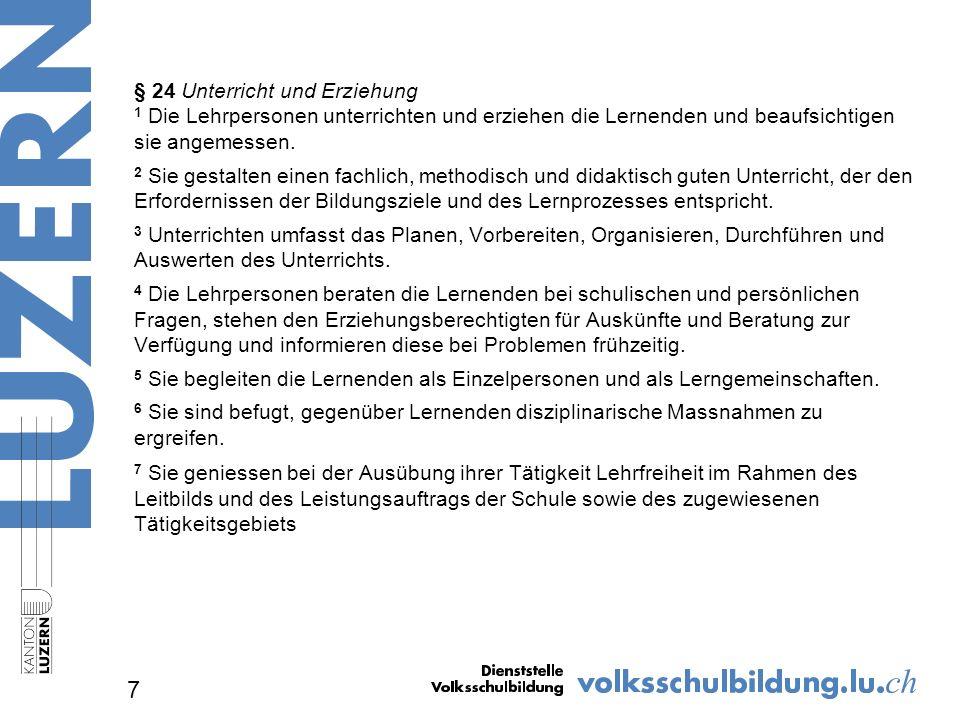 § 24 Unterricht und Erziehung 1 Die Lehrpersonen unterrichten und erziehen die Lernenden und beaufsichtigen sie angemessen.