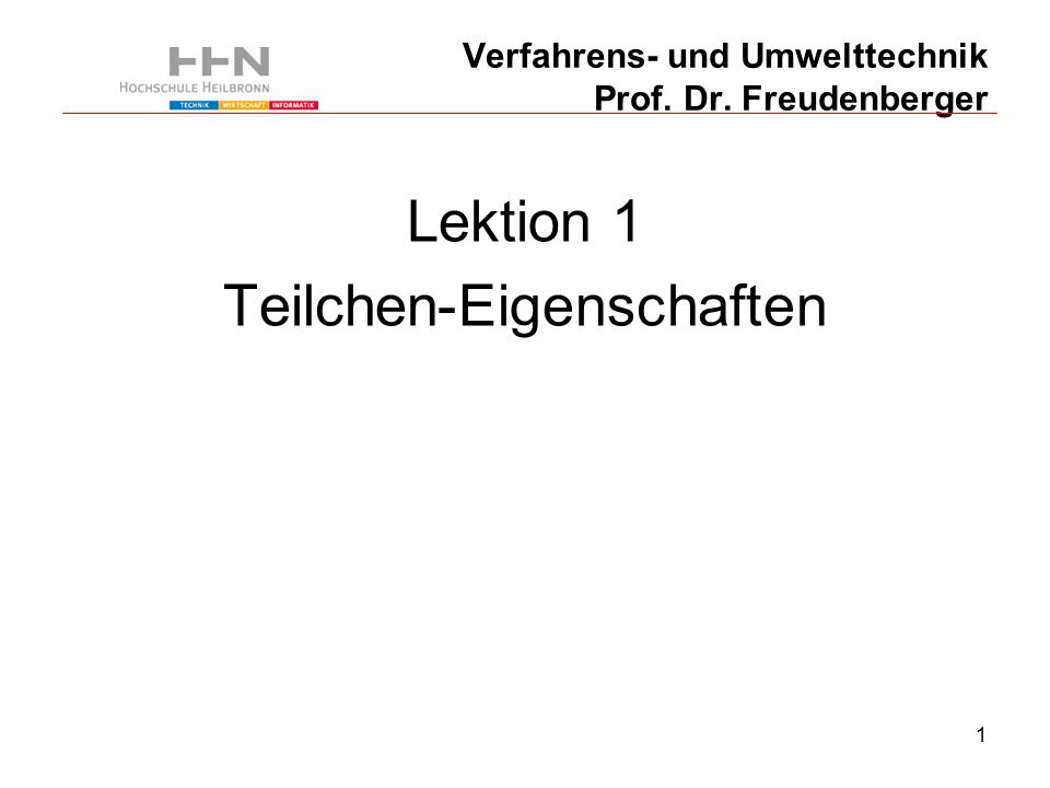 1 Verfahrens- und Umwelttechnik Prof. Dr. Freudenberger Lektion 1 Teilchen-Eigenschaften