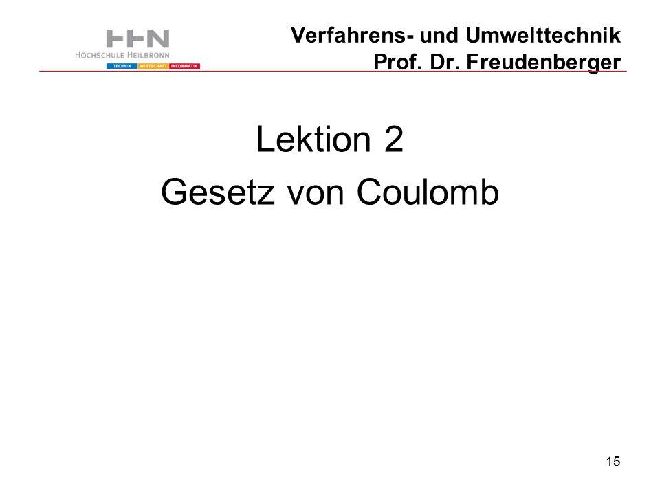 15 Verfahrens- und Umwelttechnik Prof. Dr. Freudenberger Lektion 2 Gesetz von Coulomb