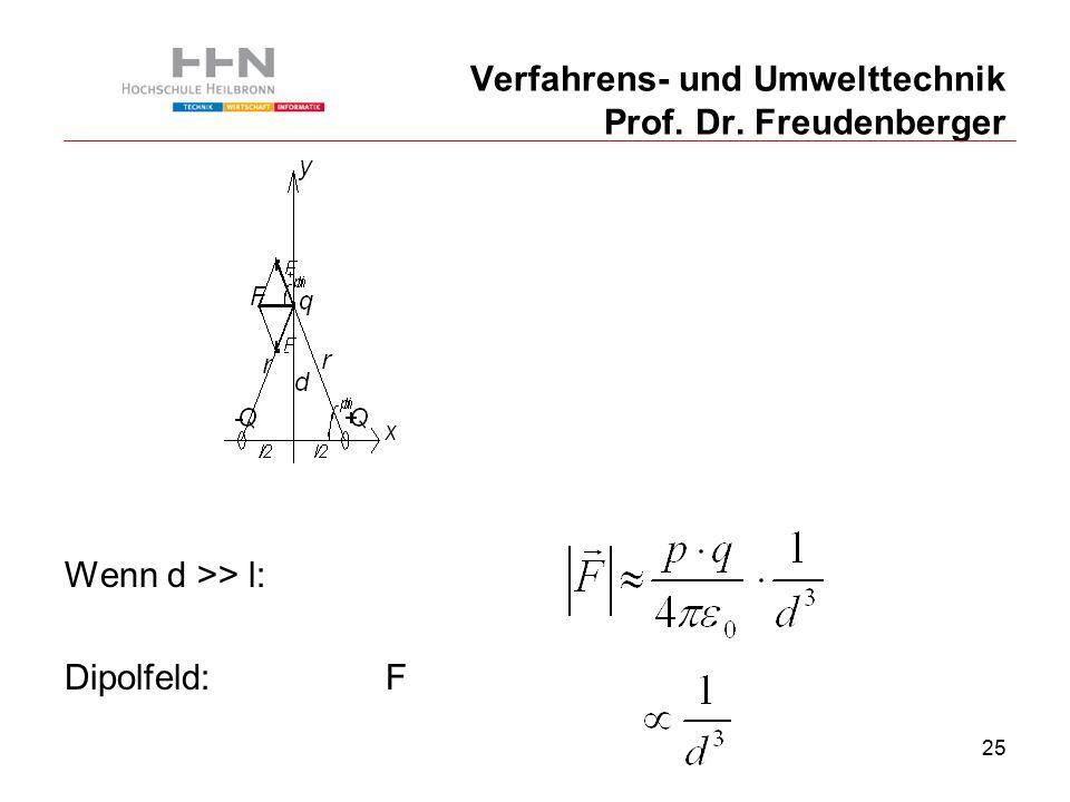 25 Verfahrens- und Umwelttechnik Prof. Dr. Freudenberger Wenn d >> l: Dipolfeld: F