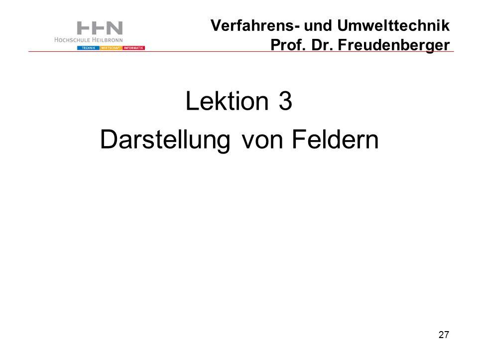 27 Verfahrens- und Umwelttechnik Prof. Dr. Freudenberger Lektion 3 Darstellung von Feldern