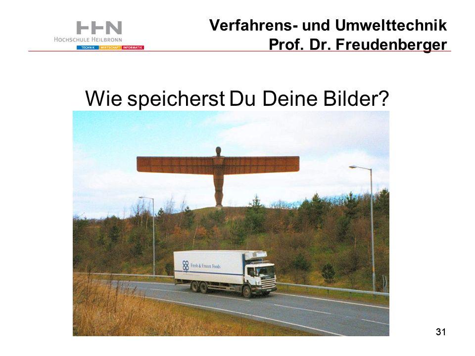 31 Verfahrens- und Umwelttechnik Prof. Dr. Freudenberger Wie speicherst Du Deine Bilder