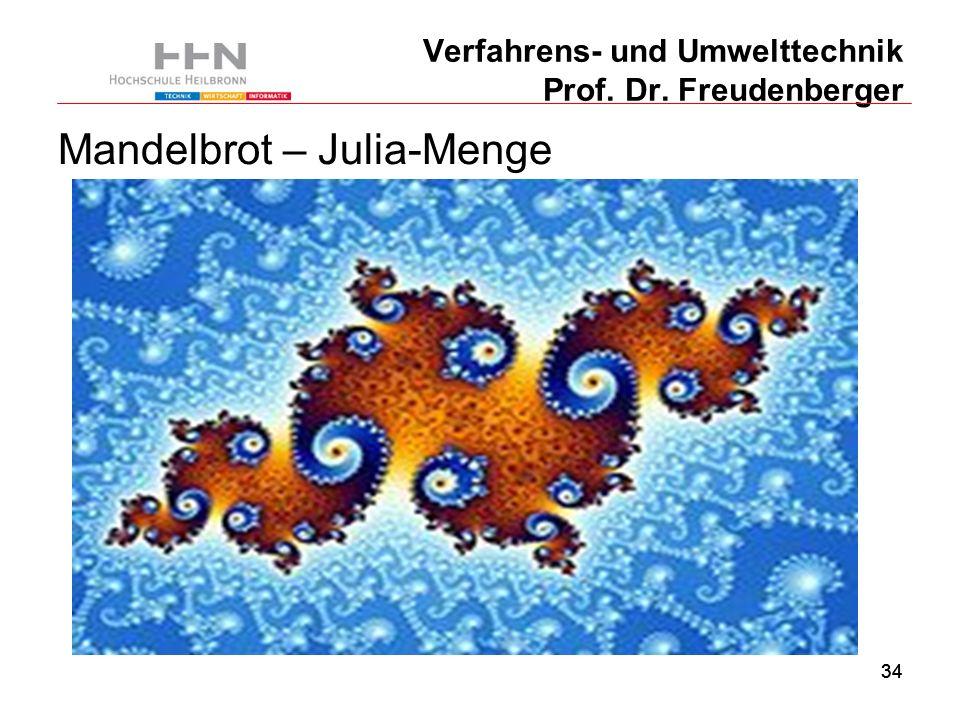 34 Verfahrens- und Umwelttechnik Prof. Dr. Freudenberger Mandelbrot – Julia-Menge