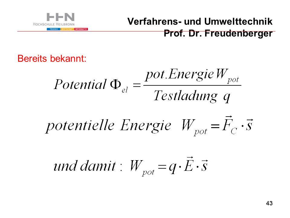 43 Verfahrens- und Umwelttechnik Prof. Dr. Freudenberger Bereits bekannt: