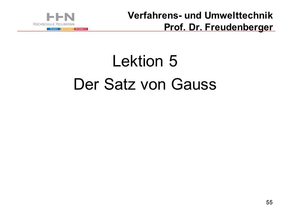 55 Verfahrens- und Umwelttechnik Prof. Dr. Freudenberger Lektion 5 Der Satz von Gauss