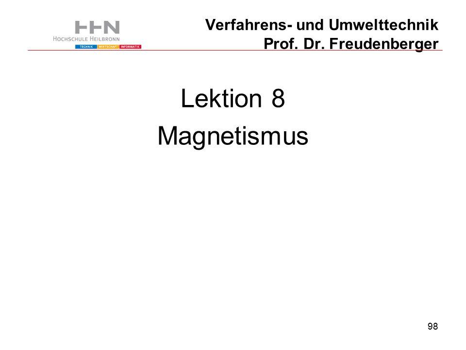 98 Verfahrens- und Umwelttechnik Prof. Dr. Freudenberger Lektion 8 Magnetismus