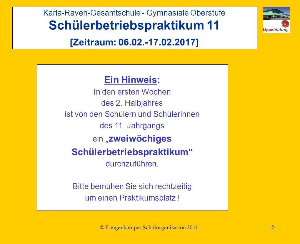 © Langenkämper Schulorganisation 201112 Ein Hinweis: In den ersten Wochen des 2.