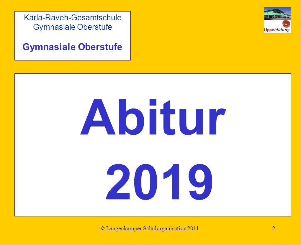 © Langenkämper Schulorganisation 20112 Abitur 2019 Karla-Raveh-Gesamtschule Gymnasiale Oberstufe Gymnasiale Oberstufe