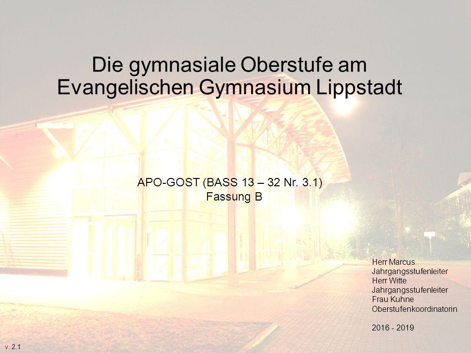 Die gymnasiale Oberstufe am Evangelischen Gymnasium Lippstadt APO-GOST (BASS 13 – 32 Nr. 3.1) Fassung B Herr Marcus Jahrgangsstufenleiter Herr Witte J
