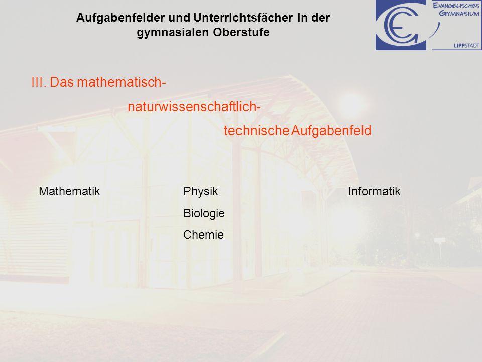 Aufgabenfelder und Unterrichtsfächer in der gymnasialen Oberstufe III. Das mathematisch- naturwissenschaftlich- technische Aufgabenfeld MathematikPhys