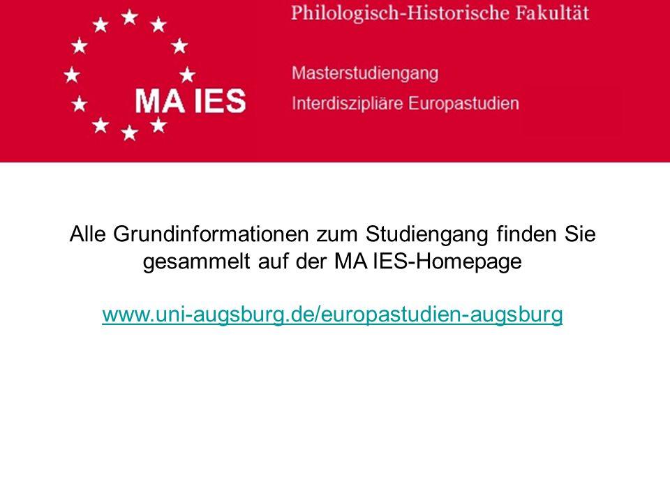Alle Grundinformationen zum Studiengang finden Sie gesammelt auf der MA IES-Homepage www.uni-augsburg.de/europastudien-augsburg www.uni-augsburg.de/europastudien-augsburg