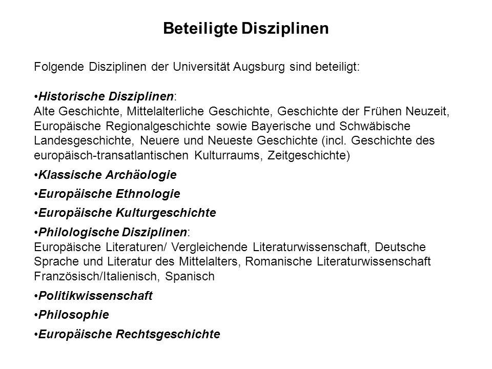 Beteiligte Disziplinen Folgende Disziplinen der Universität Augsburg sind beteiligt: Historische Disziplinen: Alte Geschichte, Mittelalterliche Geschichte, Geschichte der Frühen Neuzeit, Europäische Regionalgeschichte sowie Bayerische und Schwäbische Landesgeschichte, Neuere und Neueste Geschichte (incl.