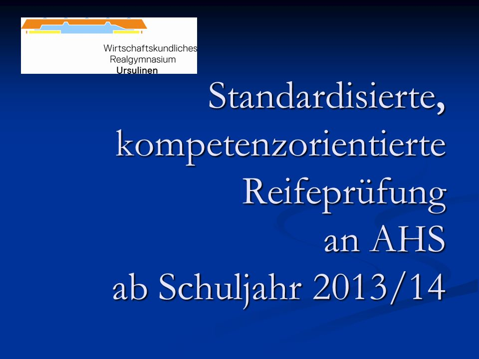 Standardisierte, kompetenzorientierte Reifeprüfung an AHS ab Schuljahr 2013/14