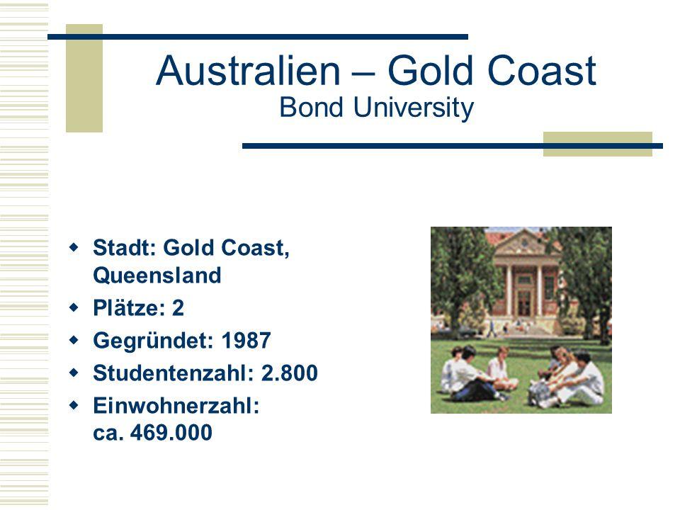 Australien – Gold Coast Bond University  Stadt: Gold Coast, Queensland  Plätze: 2  Gegründet: 1987  Studentenzahl: 2.800  Einwohnerzahl: ca.