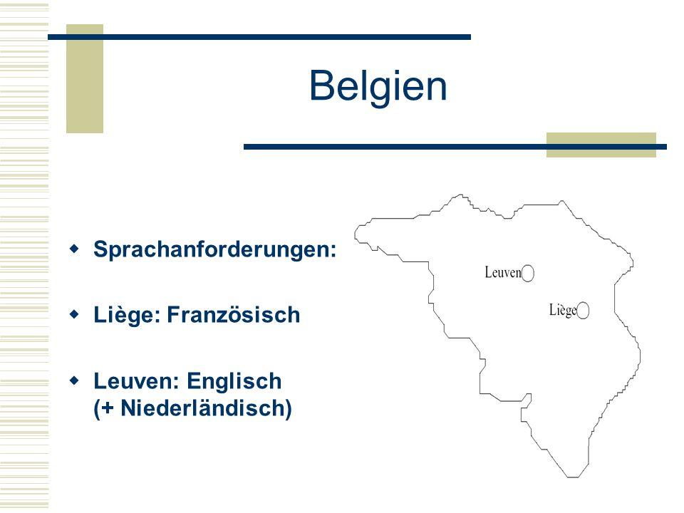 Belgien  Sprachanforderungen:  Liège: Französisch  Leuven: Englisch (+ Niederländisch)