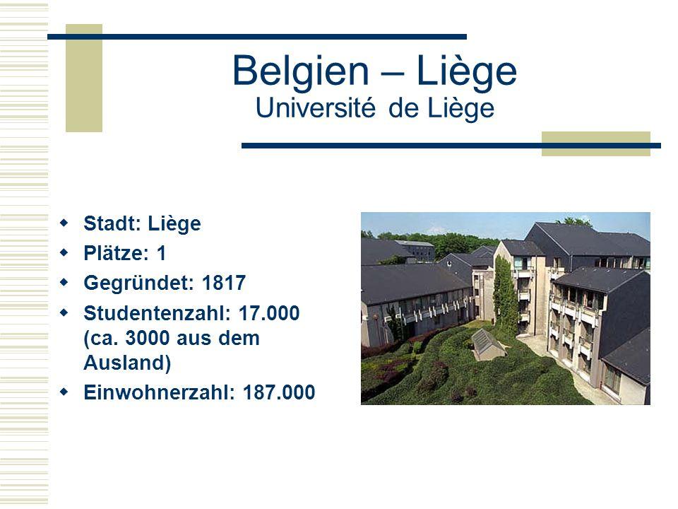 Belgien – Liège Université de Liège  Stadt: Liège  Plätze: 1  Gegründet: 1817  Studentenzahl: 17.000 (ca.
